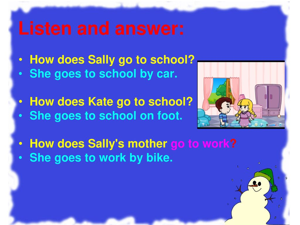 Listen and answer: How does Sally go to school