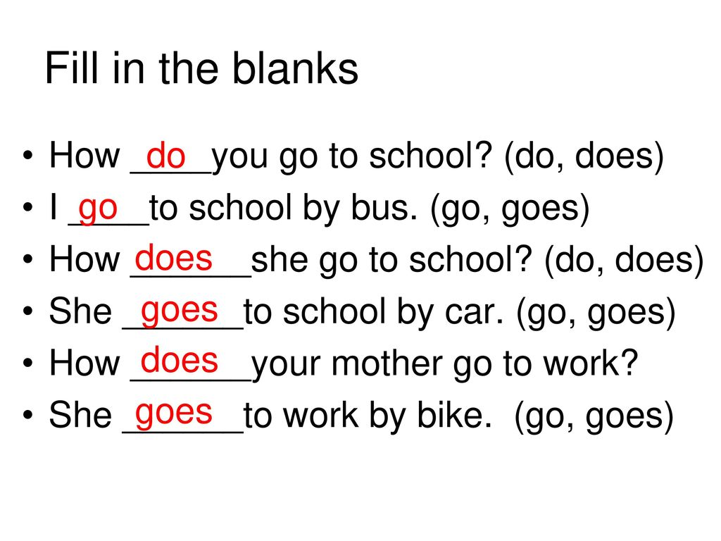 Fill in the blanks How ____you go to school (do, does)