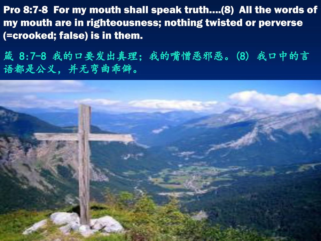 Pro 8:7-8 For my mouth shall speak truth…