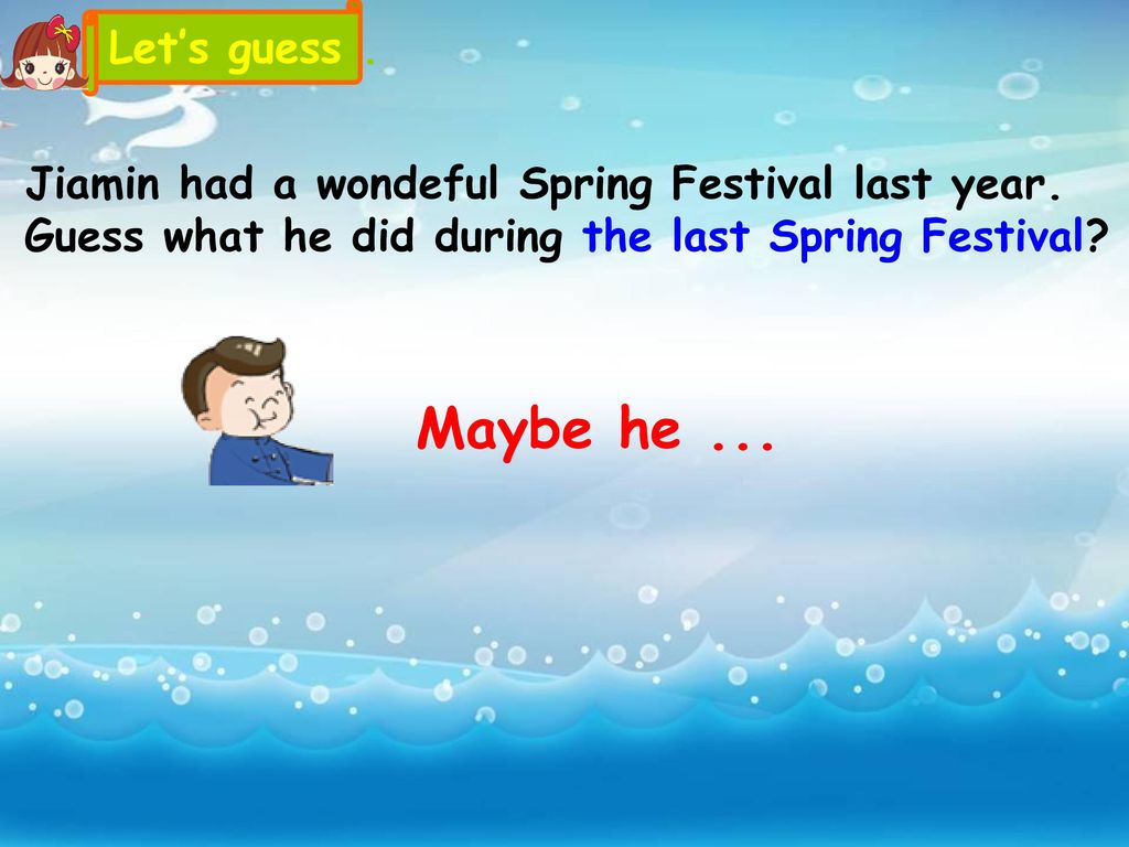 Let's guess . Jiamin had a wondeful Spring Festival last year. Guess what he did during the last Spring Festival