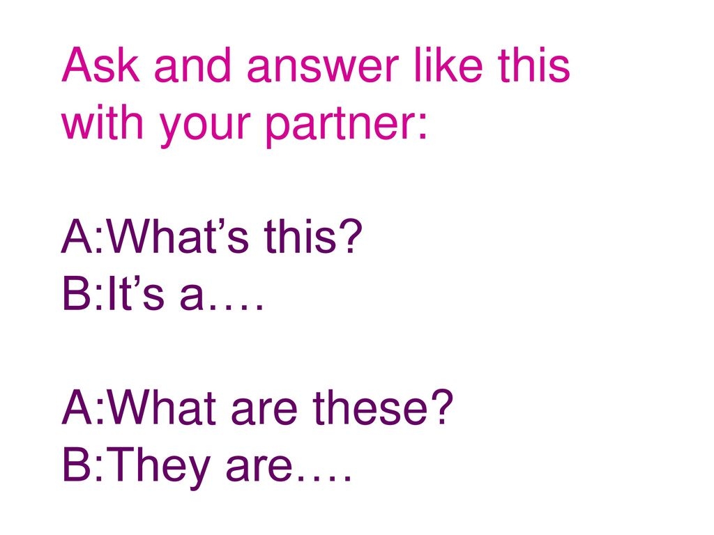 Ask and answer like this with your partner:
