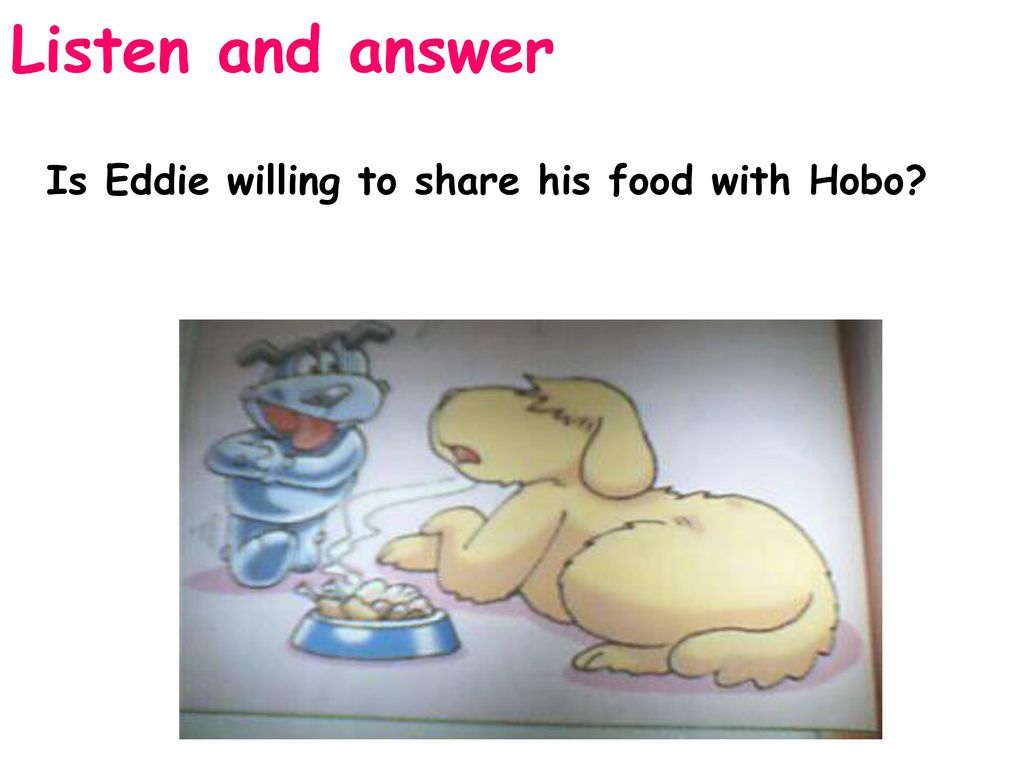 Listen and answer Is Eddie willing to share his food with Hobo