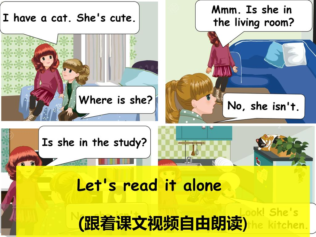 Let s read it alone (跟着课文视频自由朗读) Mmm. Is she in