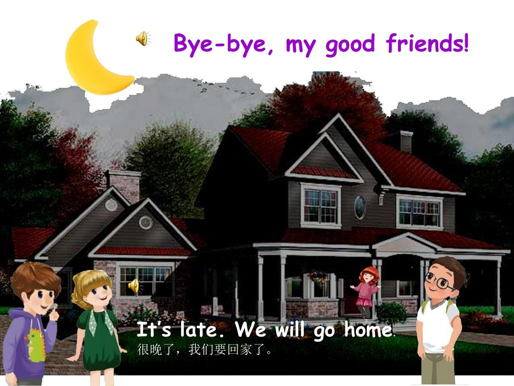 Bye-bye, my good friends!