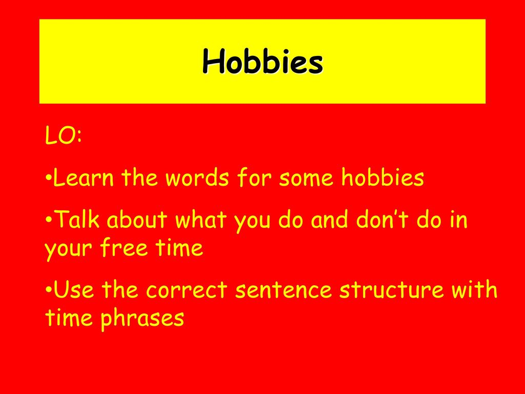 Hobbies LO: Learn the words for some hobbies