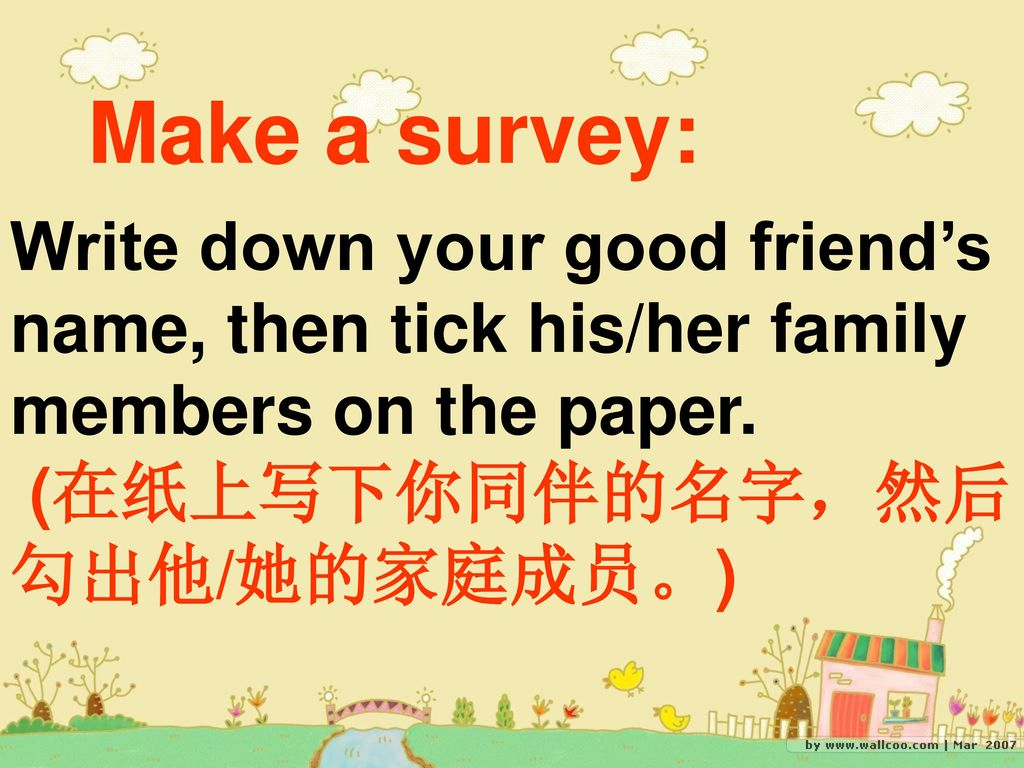Make a survey: Write down your good friend's name, then tick his/her family members on the paper.