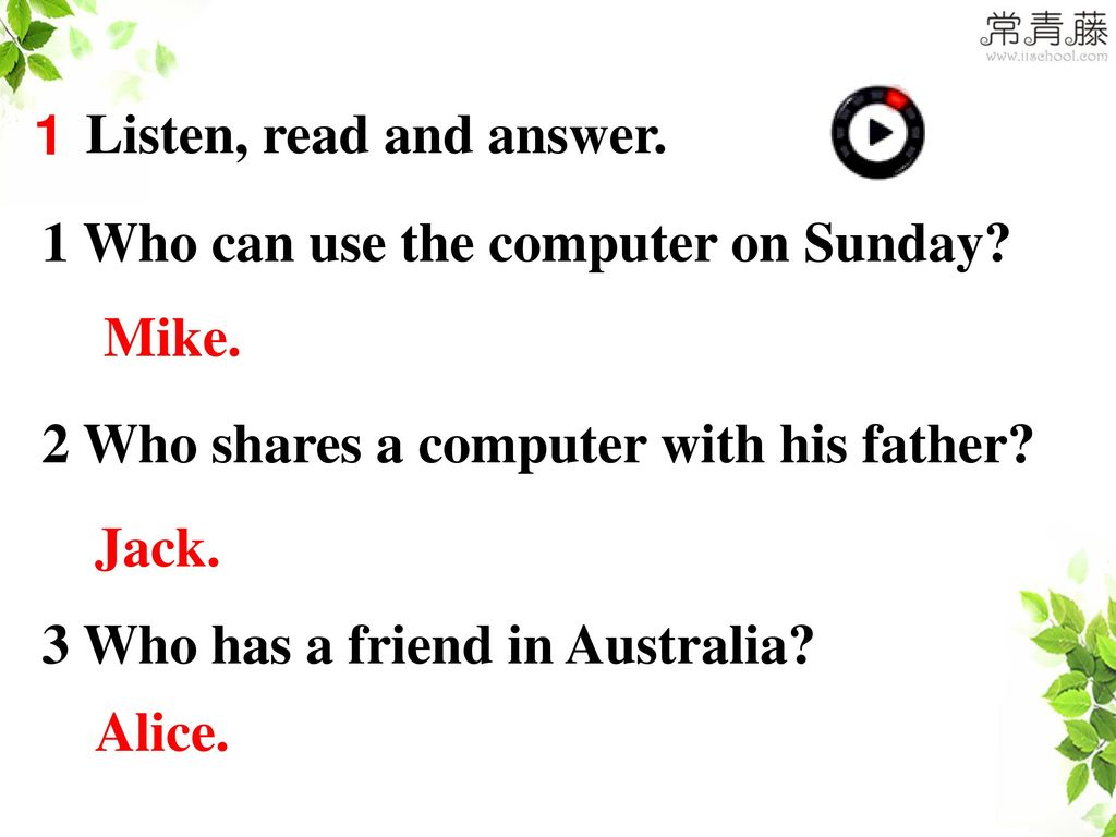 1 Listen, read and answer. 1 Who can use the computer on Sunday 2 Who shares a computer with his father