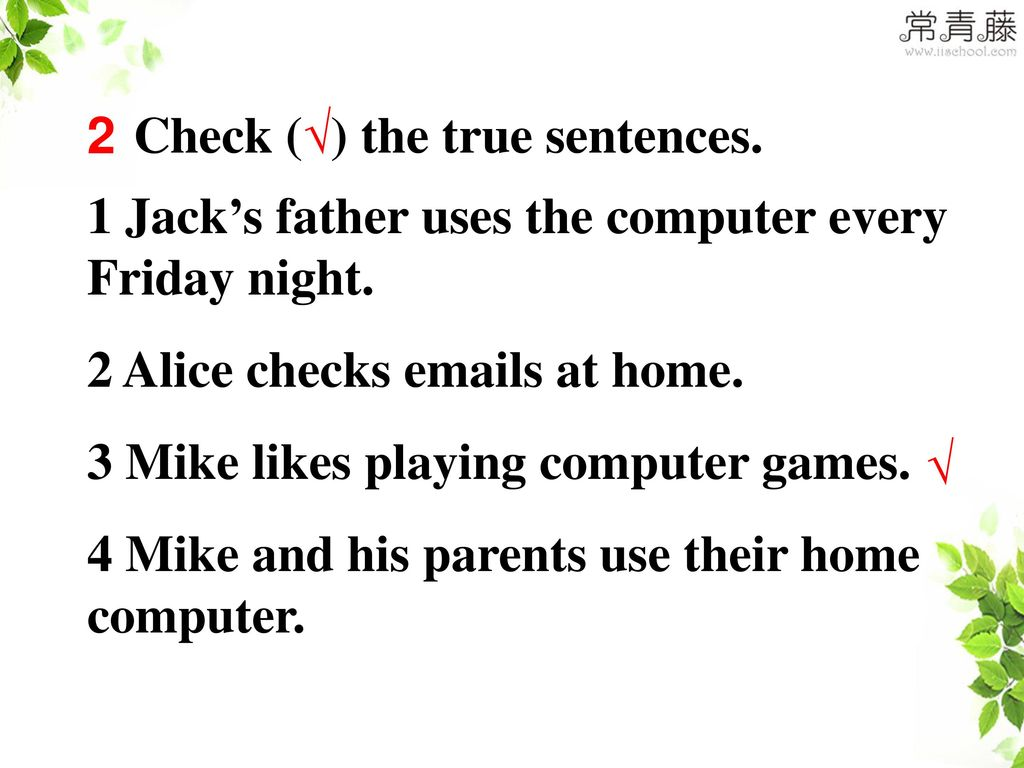 2 Check (√) the true sentences. 1 Jack's father uses the computer every Friday night. 2 Alice checks  s at home.
