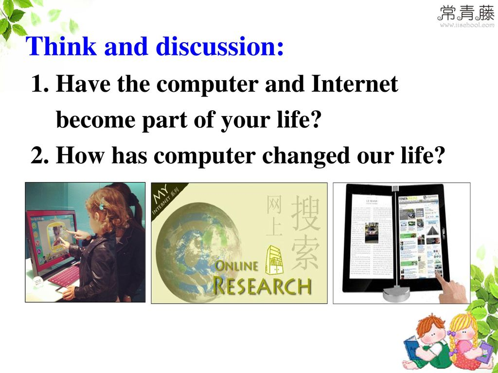 Think and discussion: 1. Have the computer and Internet