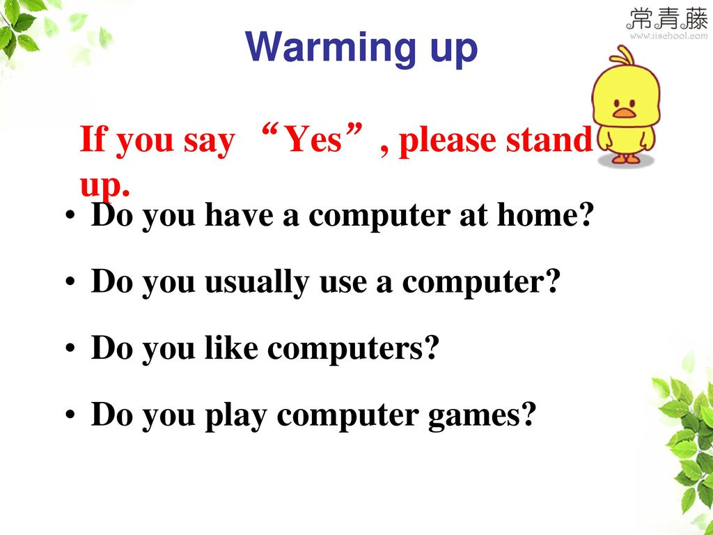 Warming up If you say Yes , please stand up.