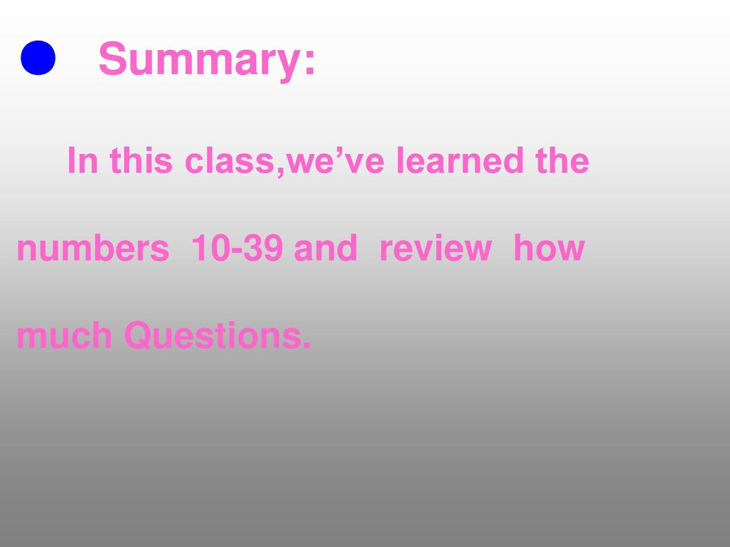 ● Summary: In this class,we've learned the