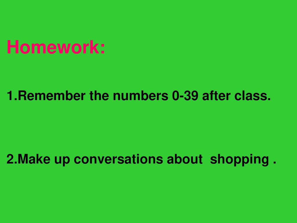 Homework: 1.Remember the numbers 0-39 after class.