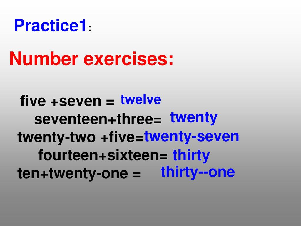 Number exercises: Practice1: seventeen+three= twenty-two +five=
