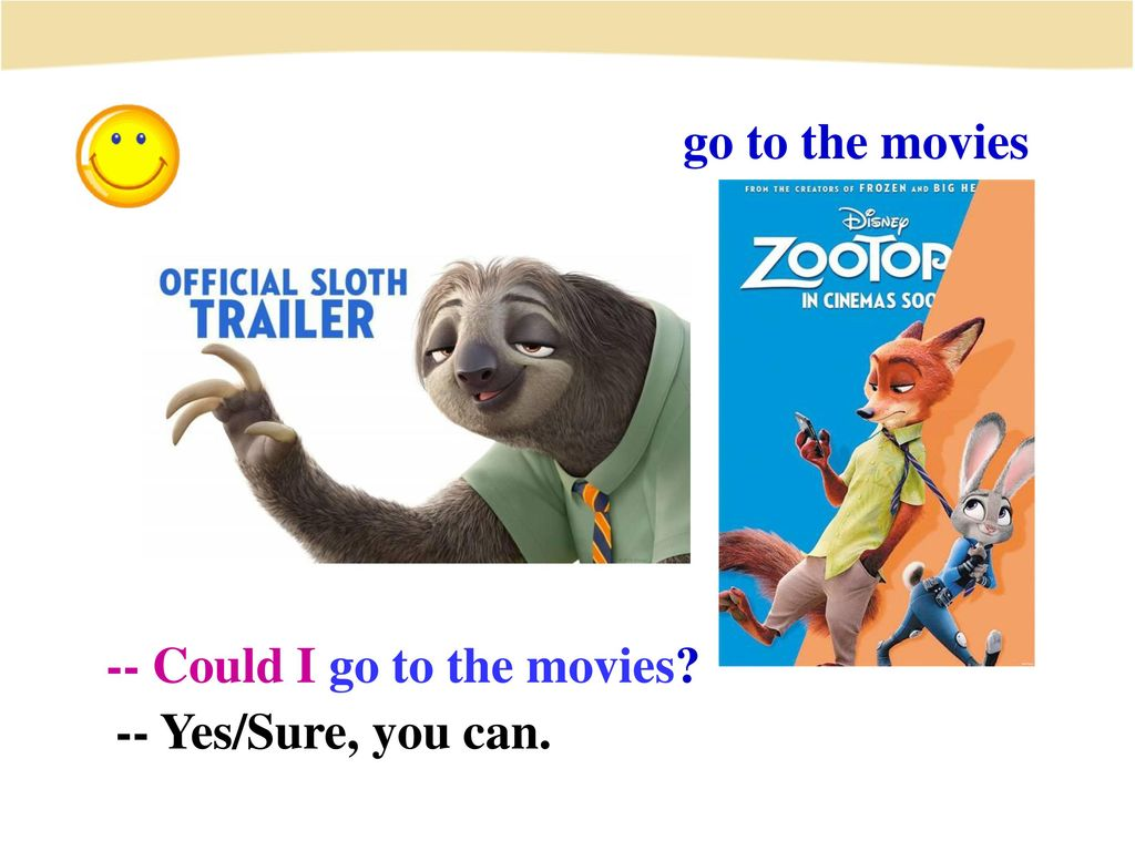 go to the movies -- Could I go to the movies -- Yes/Sure, you can.