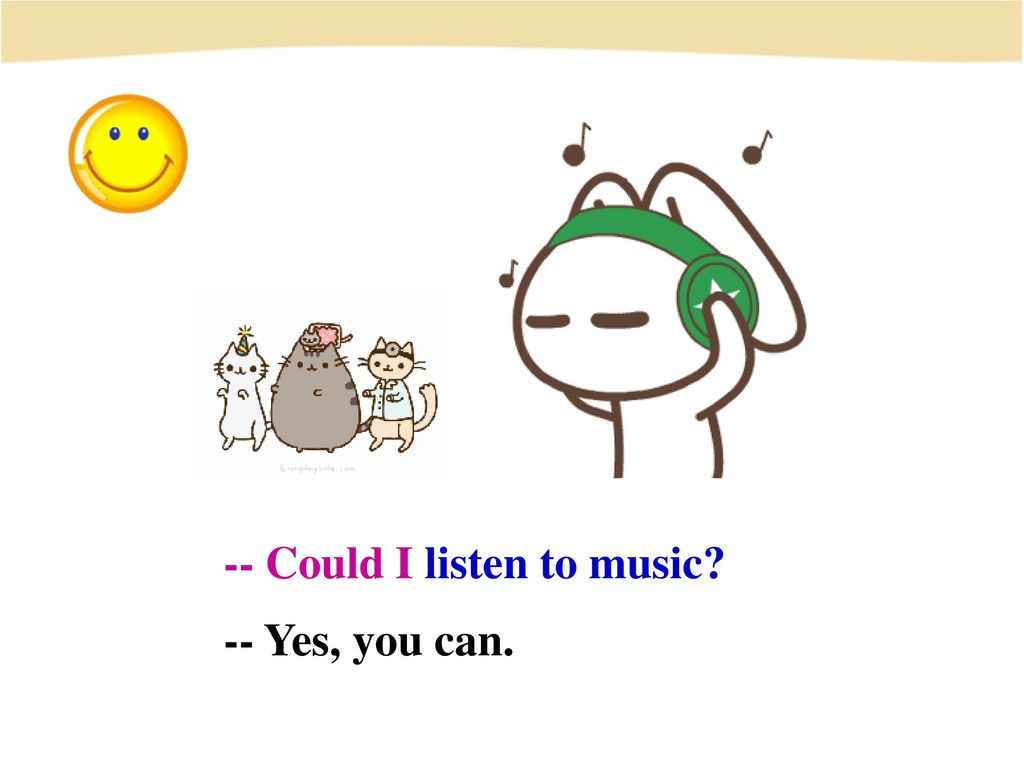 -- Could I listen to music