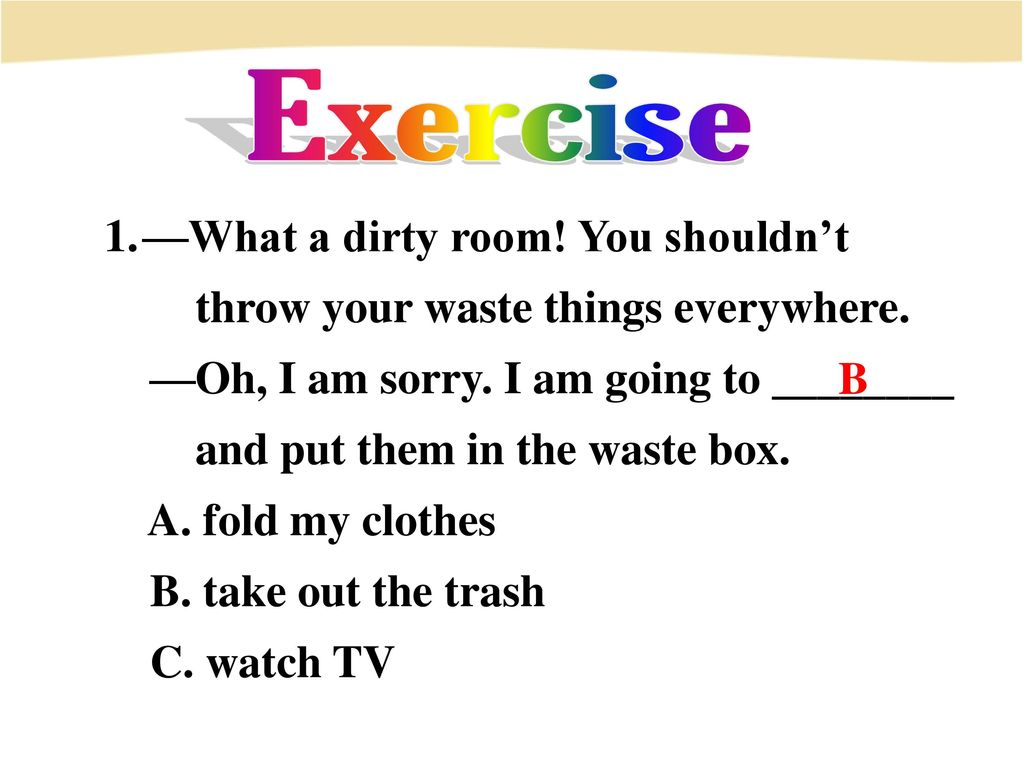 Exercise —What a dirty room! You shouldn't