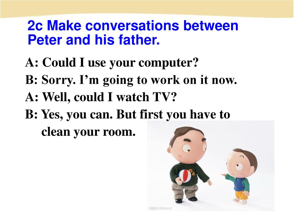 2c Make conversations between Peter and his father.