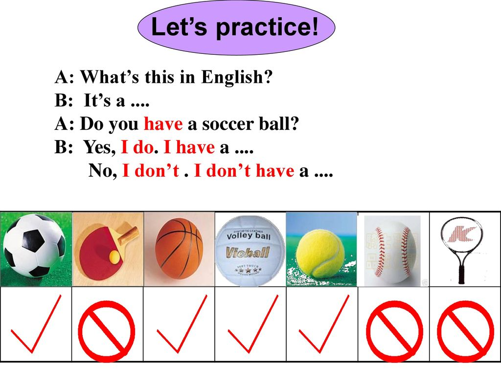 Let's practice! A: What's this in English B: It's a ....