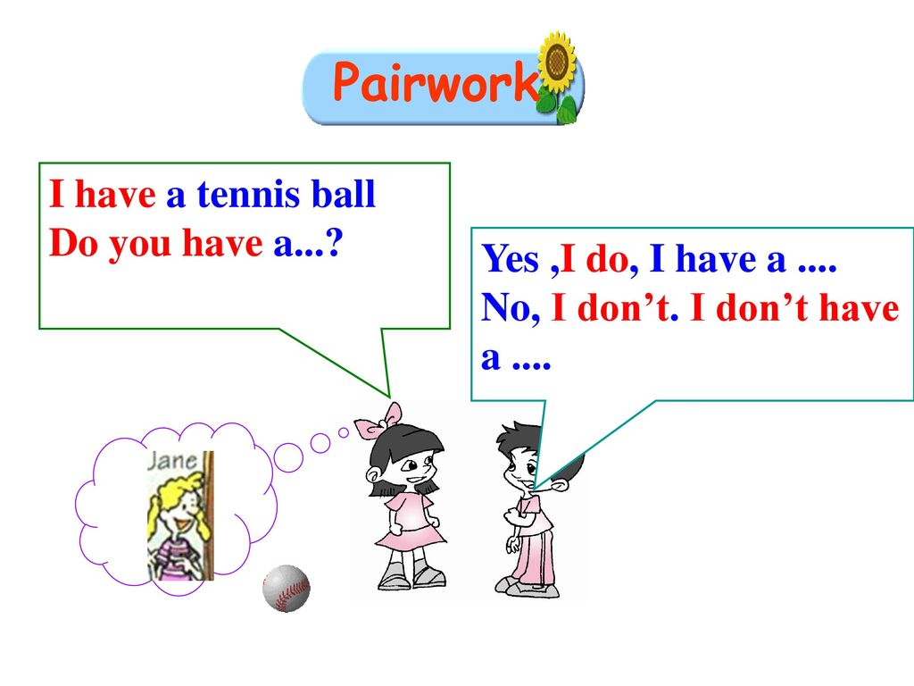 Pairwork I have a tennis ball Do you have a...