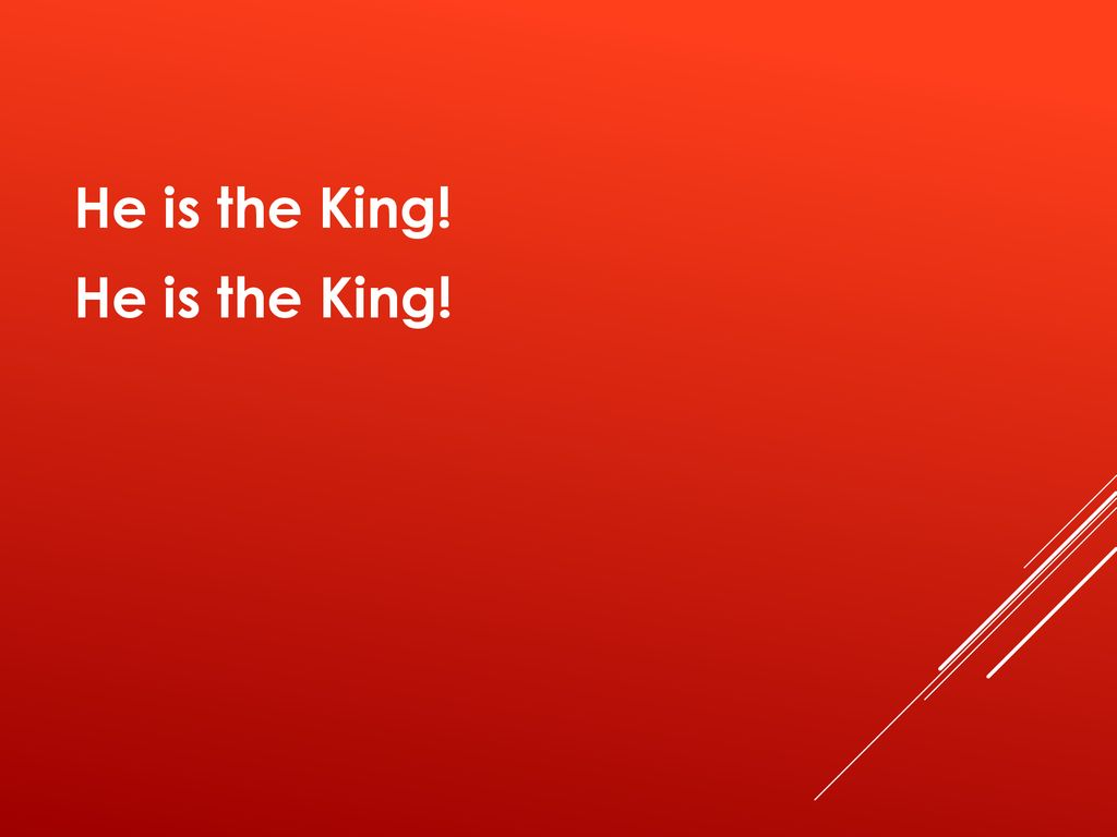 He is the King!