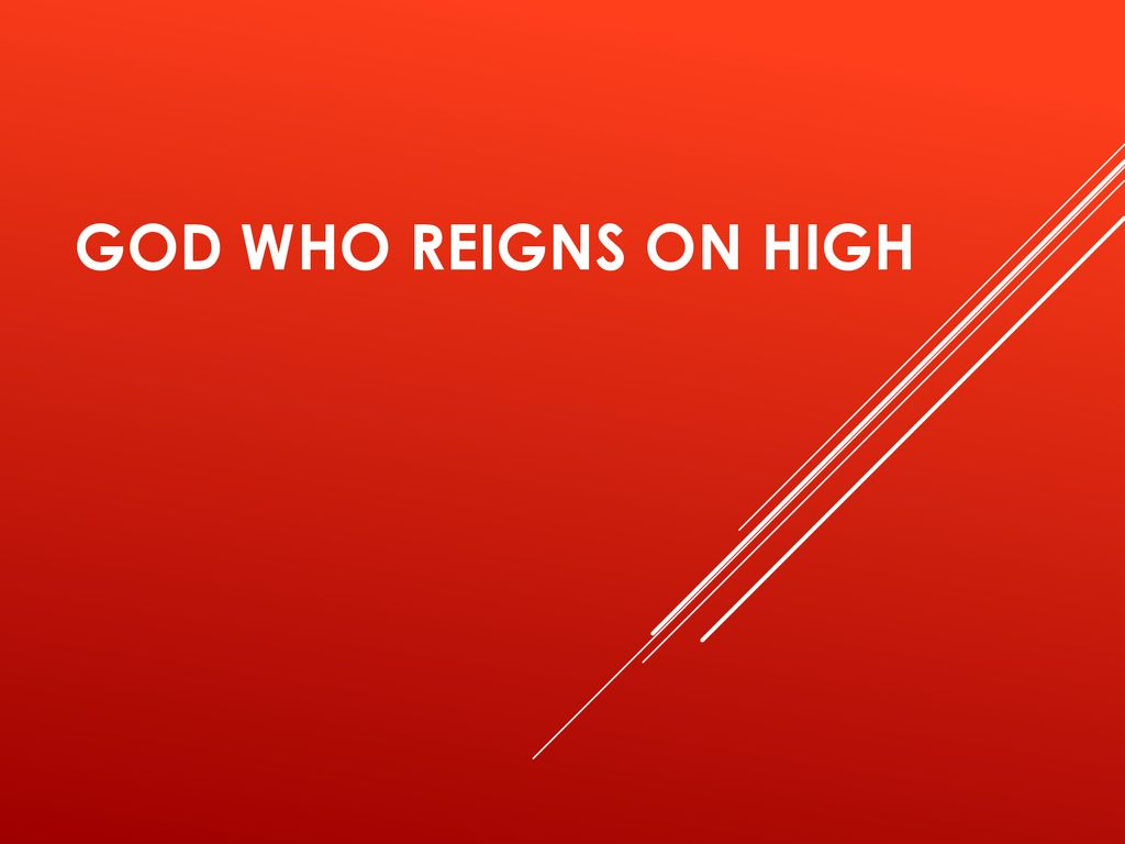God Who Reigns on High