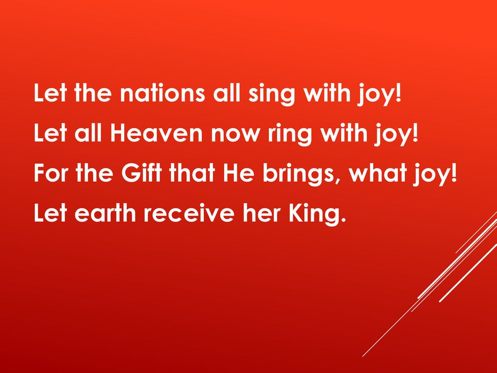 Let the nations all sing with joy. Let all Heaven now ring with joy