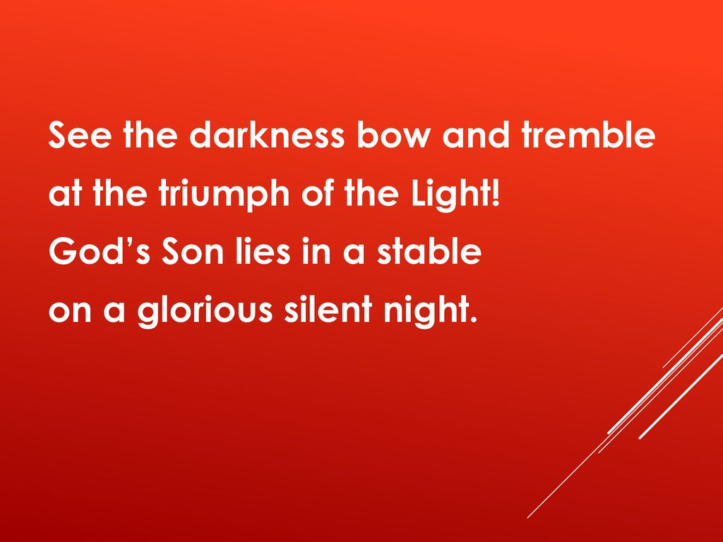See the darkness bow and tremble at the triumph of the Light