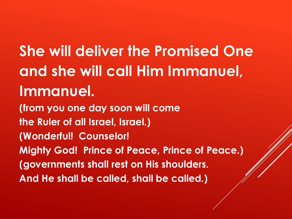 She will deliver the Promised One and she will call Him Immanuel,