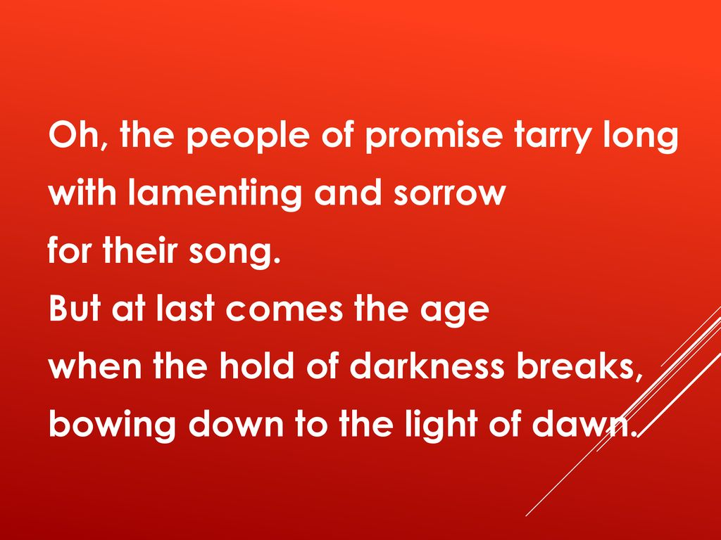 Oh, the people of promise tarry long with lamenting and sorrow for their song.