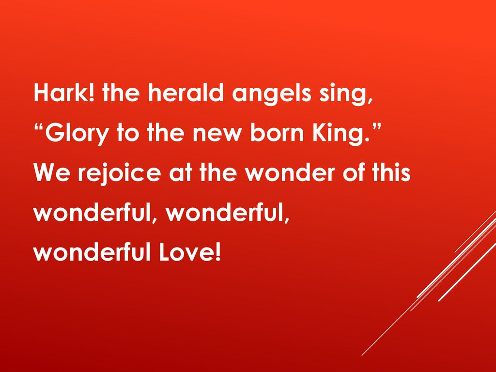 Hark. the herald angels sing, Glory to the new born King
