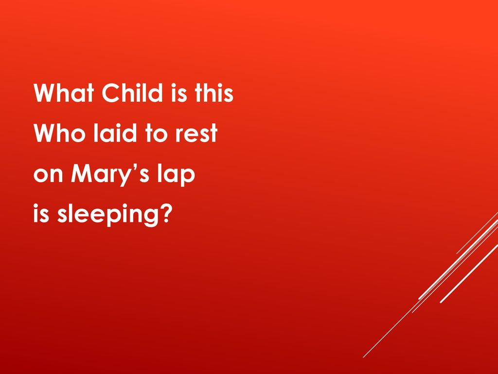 What Child is this Who laid to rest on Mary's lap is sleeping