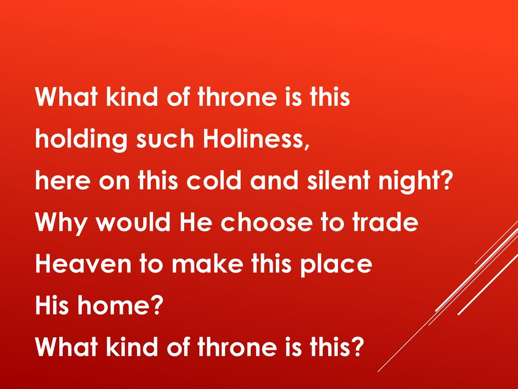 What kind of throne is this holding such Holiness, here on this cold and silent night.