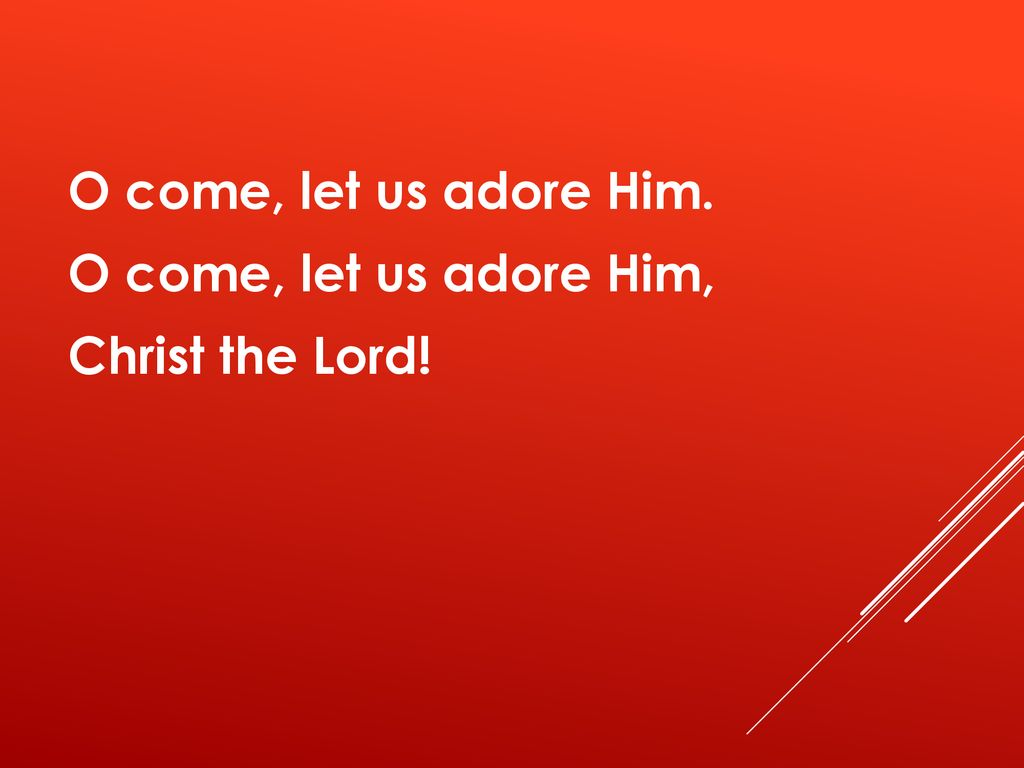 O come, let us adore Him. O come, let us adore Him, Christ the Lord!