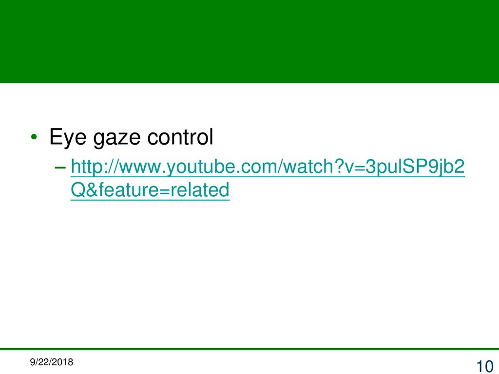 Eye gaze control   v=3pulSP9jb2Q&feature=related 9/22/2018