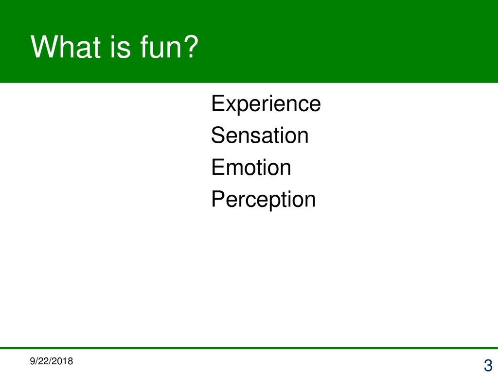 What is fun Experience Sensation Emotion Perception 9/22/2018