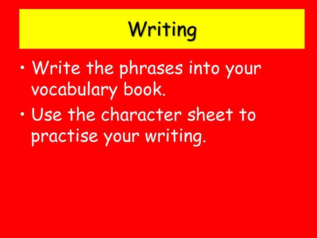 Writing Write the phrases into your vocabulary book.