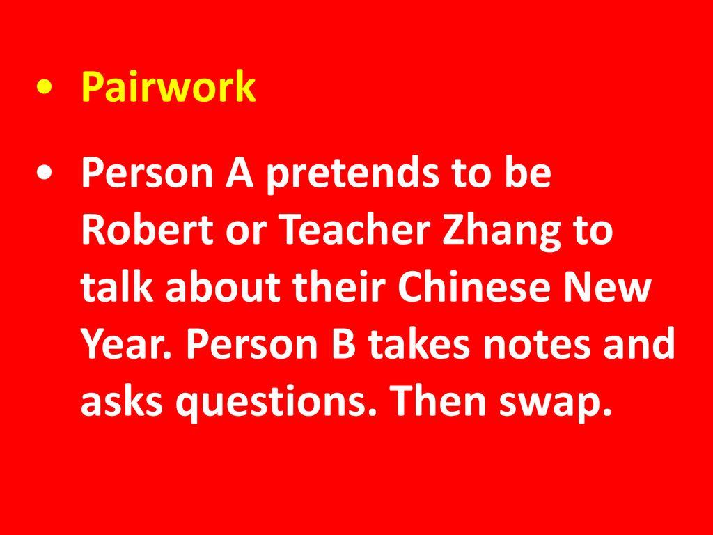Pairwork Person A pretends to be Robert or Teacher Zhang to talk about their Chinese New Year.