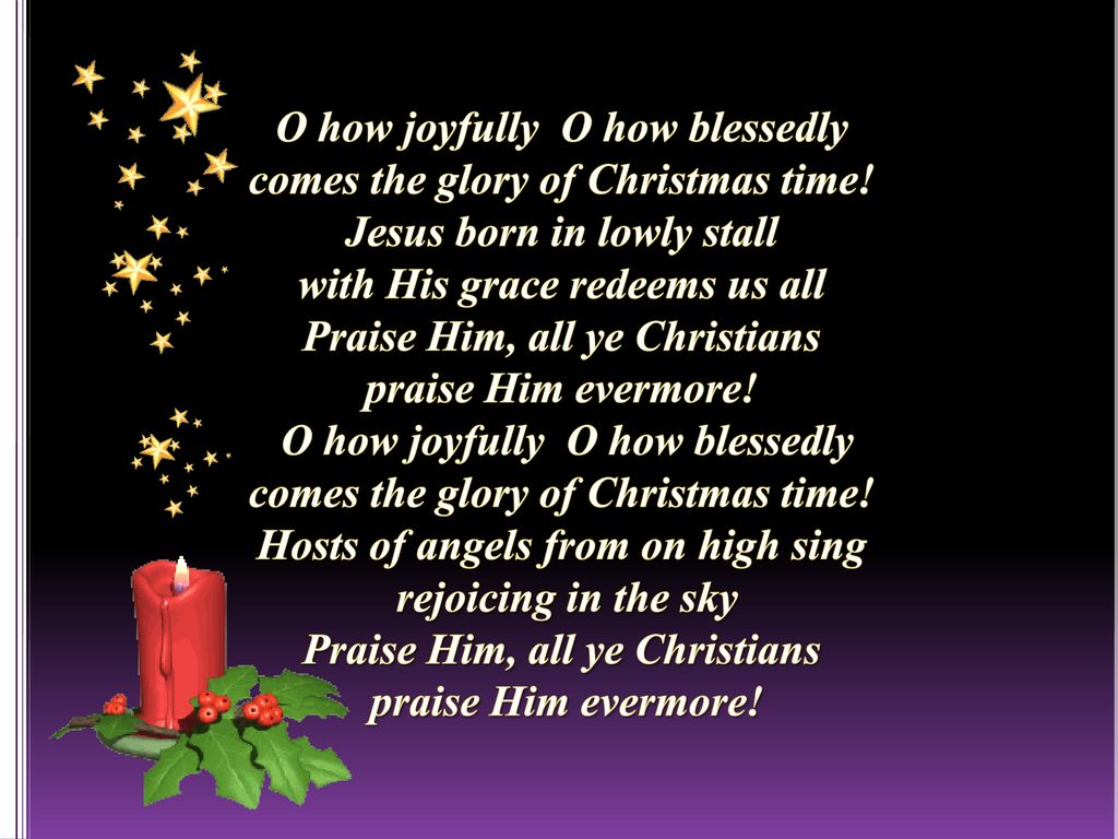 O how joyfully O how blessedly comes the glory of Christmas time